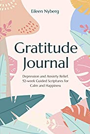 Gratitude Journal: Depression and Anxiety Relief. 52-Week Guided Scriptures for Calm and Happiness (English Ed