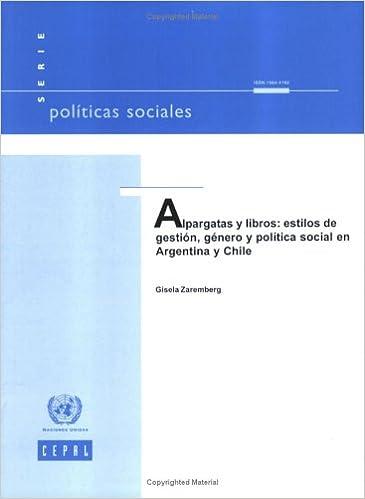Alpargatas Y Libros: Estilos De Gestion Genero Y Politica Social En Argentina Y Chile (Politicas Sociales) (Spanish Edition): United Nations: 9789213225561: ...