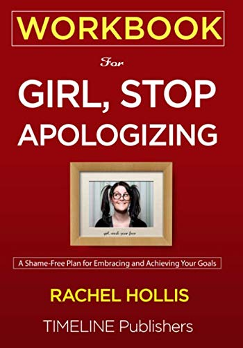 WORKBOOK For Girl, Stop Apologizing: A Shame-Free Plan for Embracing and Achieving Your Goals Rachel Hollis
