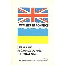 Loyalties in conflict: Ukrainians in Canada during the Great War