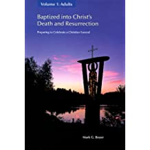 Baptized Into Christ's Death and Resurrection: Preparing to Celebrate a Christian Funeral