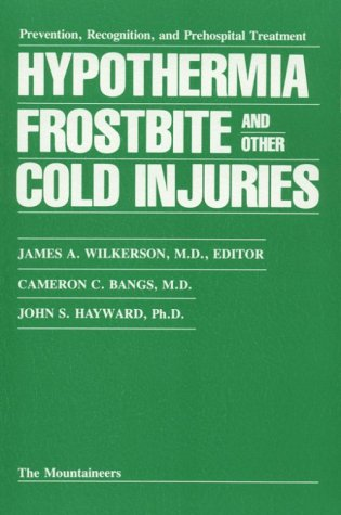 Hypothermia, Frostbite, and Other Cold Injuries: Prevention, Recognition and Pre-Hospital Treatment