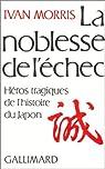 La noblesse de l'échec. Héros tragiques de l'histoire du Japon par Morris