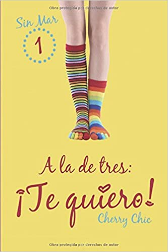 A la de tres: ¡Te quiero! (Sin Mar) (Volume 1) (Spanish Edition) (Spanish) 1st Edition