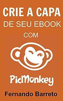 Crie a Capa de seu Ebook com PicMonkey (Série Capas Livro 1) por [Barreto, Fernando]