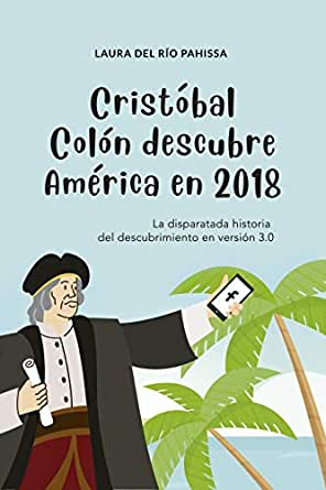 Cristóbal Colón descubre América en 2018: La disparatada historia ...