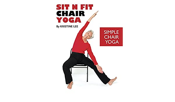 Sit N Fit Chair Yoga: Simple Chair Yoga (English Edition ...