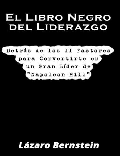 """El Libro Negro del Liderazgo: Detras de los 11 factores para convertirte en un gran lider de """"Napoleon Hill"""" (Spanish Edition) [Lazaro Bernstein] (Tapa Blanda)"""