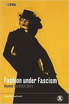 Fashion under Fascism: Beyond the Black Shirt (Dress, Body, Culture)