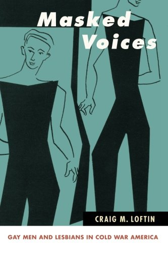 Masked Voices: Gay Men and Lesbians in Cold War America (SUNY series in Queer Politics and Cultures)