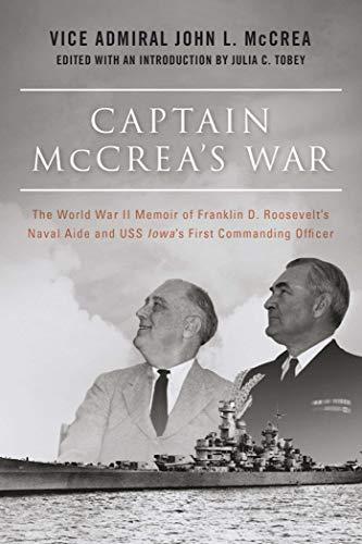 (Captain McCrea's War: The World War II Memoir of Franklin D. Roosevelt?s Naval Aide and USS Iowa?s First Commanding Officer)