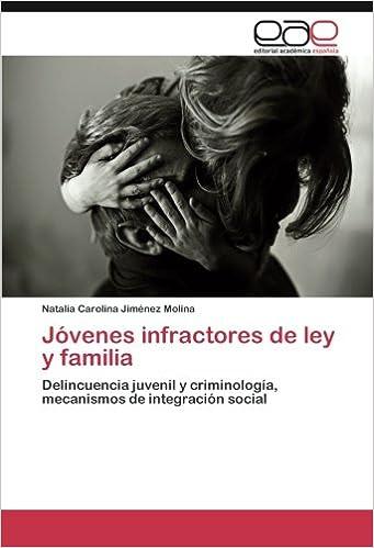 Jóvenes infractores de ley y familia: Delincuencia juvenil y criminología, mecanismos de integración social (Spanish Edition) (Spanish) Paperback – July 23, ...