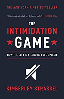 The Intimidation Game: How the Left Is Silencing Free Speech by [Strassel, Kimberley]