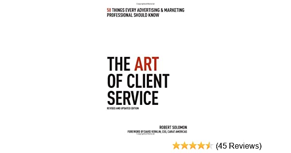 The art of client service 58 things every advertising marketing the art of client service 58 things every advertising marketing professional should know revised and updated edition robert solomon 9781427796714 malvernweather Gallery