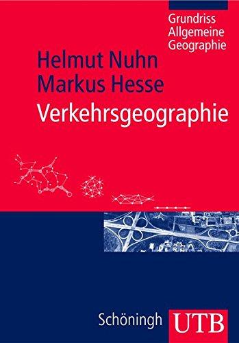 Verkehrsgeographie (Grundriss Allgemeine Geographie, Band 2687)