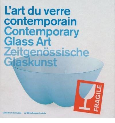 L'Art Du Verre Contemporain/Contemporary Glass Art/Zeitgenossische Glaskunst (Hardback)(English / French / German) - Common ebook