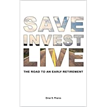Save Invest Live: The Road to an Early Retirement