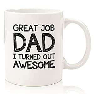 Great Job Dad I Turned Out Awesome Funny Mug - Best Fathers Day Gifts For Dads, Men From Daughter or Son - Unique Birthday Gift Idea For Him - Cool Present For a Father - Fun Novelty Coffee Cup - 11oz