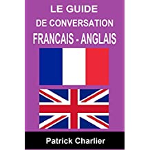 Guide de conversation FRANCAIS - ANGLAIS (French Edition)