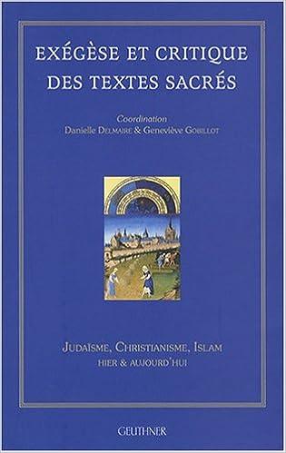Lire en ligne Exégèse et critique des textes sacrés : Judaïsme, Christianisme, Islam hier et aujourd'hui pdf epub