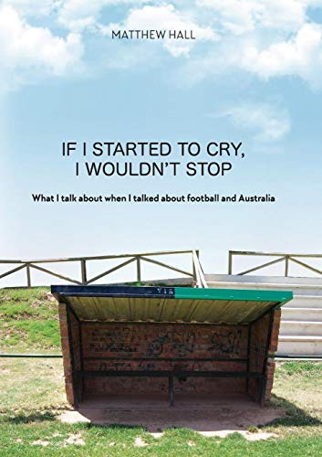 'if I Started to Cry, I Wouldn't Stop': What I Talk about When I Talked about Football and Australia ()
