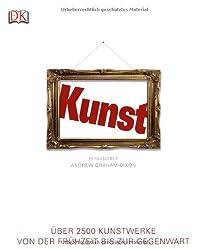 Kunst: Über 2500 Kunstwerke von der Frühzeit bis zur Gegenwart von Andrew Graham-Dixon (2009) Gebundene Ausgabe