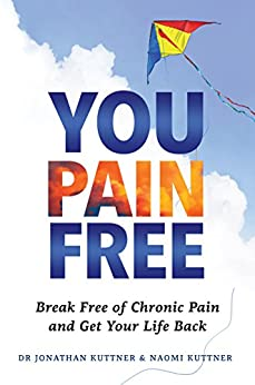 You, Pain Free: 6 Keys to Break Free of Chronic Pain and Get Your Life Back by [Kuttner, Dr Jonathan, Kuttner, Naomi]