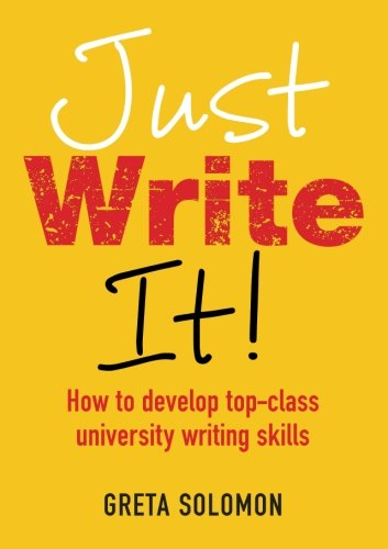 Just Write It!: How to develop top-class university writing skills