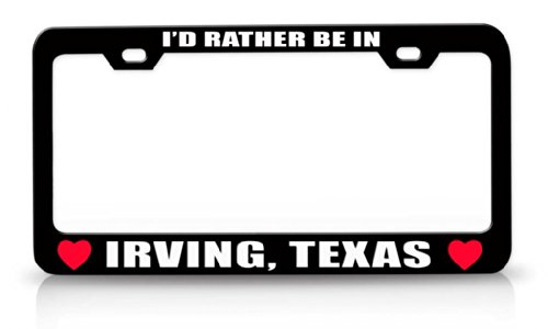 I'D RATHER BE IN IRVING, TEXAS Favorite Cities City High Quality Steel License Plate Frame Black (City Of Irving Texas)