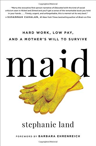 Book cover from Maid: Hard Work, Low Pay, and a Mothers Will to Survive by Stephanie Land