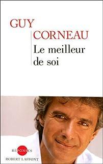 Le meilleur de soi : le rencontrer, le nourrir, l'exprimer, Corneau, Guy