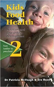 Kids Food Health: Nutrition and Your Child's Development: From Toddler to Preschooler Bk. 2