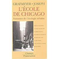 ÉCOLE DE CHICAGO (L') : NAISSANCE DE L'ÉCOLOGIE URBAINE