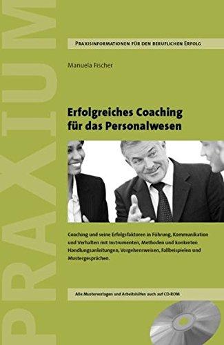 Erfolgreiches Coaching für das Personalwesen: Coaching und seine Erfolgsfaktoren in Führung, Kommunikation und Verhalten mit Methoden und Vorgehensweisen, Fallbeispielen und Mustergesprächen