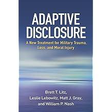 Adaptive Disclosure: A New Treatment for Military Trauma, Loss, and Moral Injury