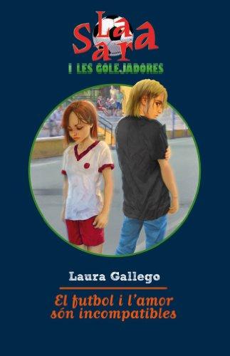 El futbol i l'amor són incompatibles (Sara i les golejadores Book 100) (Catalan Edition)