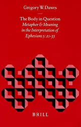 The Body in Question: Metaphor and Meaning in the Interpretation of Ephesians 5:21-33 (Biblical Interpretation Series, Vol 30)