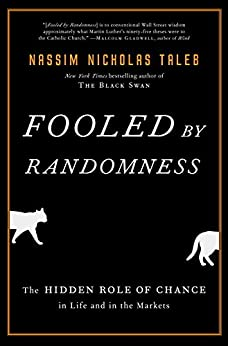Fooled by Randomness: The Hidden Role of Chance in Life and in the Markets (Incerto) by [Taleb, Nassim Nicholas]