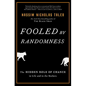 Fooled by Randomness: The Hidden Role of Chance in Life and in the Markets (Incerto Book 1)