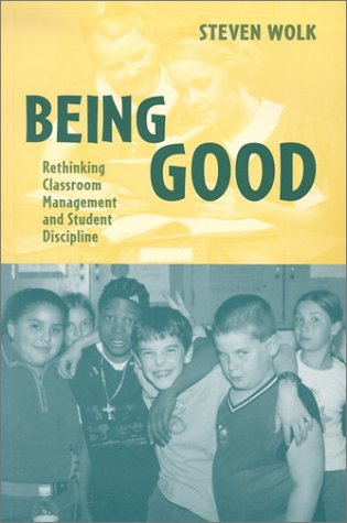 Being Good: Rethinking Classroom Management and Student Discipline
