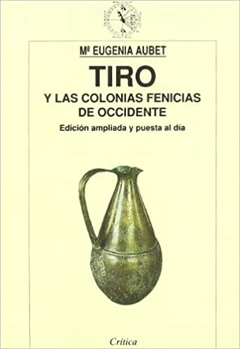 Tiro y las colonias fenicias de Occidente (Crítica. Arqueología) (Spanish Edition): María Eugenia Aubet: 9788474236941: Amazon.com: Books