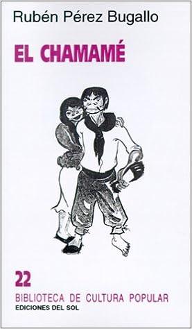 Book El Chamame: Raices Coloniales y Des-Orden Popular (Biblioteca de Cultura Popular) (Spanish Edition)