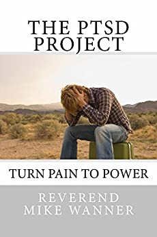 The PTSD Project: Turn Pain To Power by [Wanner, Reverend Mike]