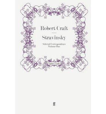 [(Stravinsky: Selected Correspondence v. 1)] [Author: Robert Craft] published on (March, 2011) (Stravinsky Robert Craft)