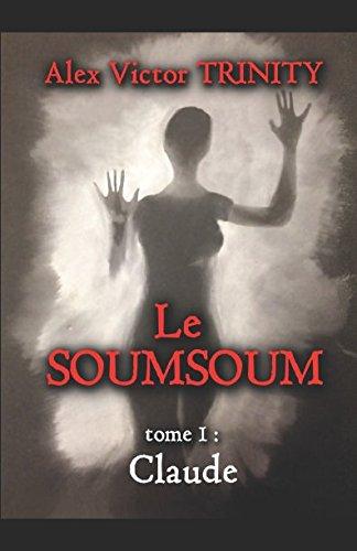 Le SOUMSOUM: Tome 1 : Claude (French Edition)