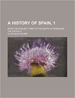 A history of Spain, 1; from the earliest times to the death of Ferdinand the Catholic Paperback – May 20, 2012