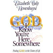 God I Know You're Here Somewhere: Finding God in the Clutter of Life