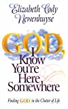 img - for God I Know You're Here Somewhere: Finding God in the Clutter of Life book / textbook / text book