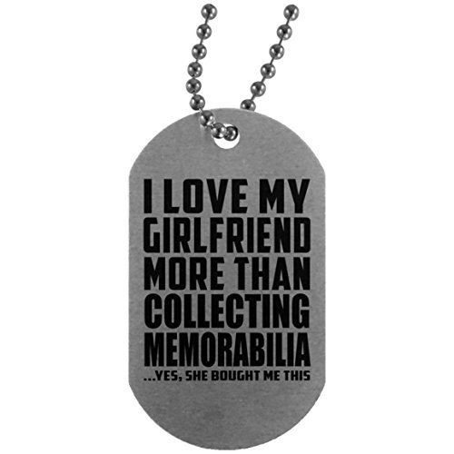 I Love My Girlfriend More Than Collecting Memorabilia - Silver Dog Tag Military ID Pendant Necklace Chain - Fun Gift for Boy-Friend BF Him Men Man Mother's Father's Day Birthday Anniversary