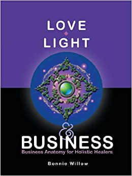Book Love, Light & Business: Business Anatomy For Holistic Healers
